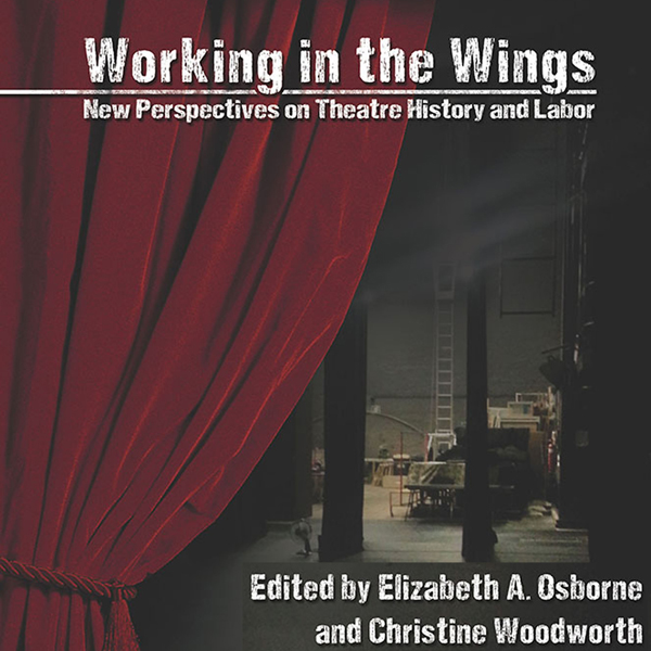 Working in the Wings: New Perspectives on Theat...