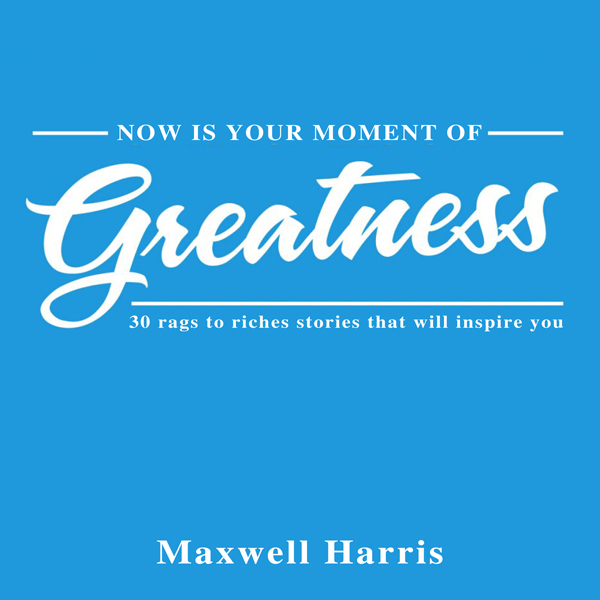 Now Is Your Moment of Greatness!: 30 Rags to Ri...