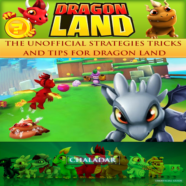 Dragon Land: The Unofficial Strategies Tricks a...