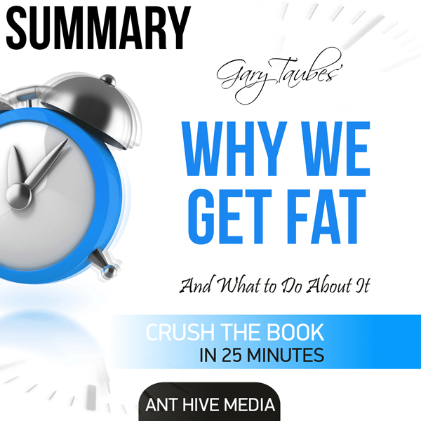 Summary: Gary Taubes´Why We Get Fat: And What t...