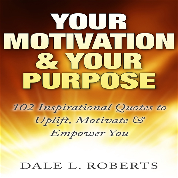 Your Motivation & Your Purpose: 102 Inspiration...