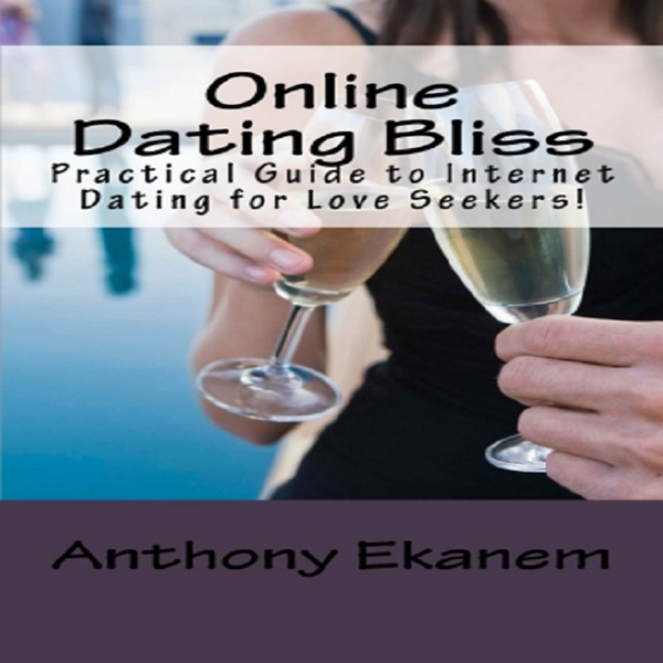 Online Dating Bliss: Practical Guide to Interne...
