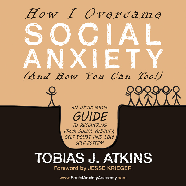 How I Overcame Social Anxiety: An Introvert´s G...
