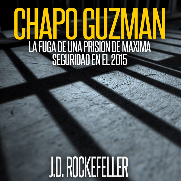 Chapo Guzman: La Fuga de Una Prision de Maxima Seguridad en el 2015 [Chapo Guzman: Escape from a Maximum Security Prison in 2015] , Hörbuch, Digital, 1, 48min