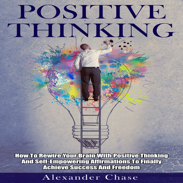 Positive Thinking: How to Rewire Your Brain wit...
