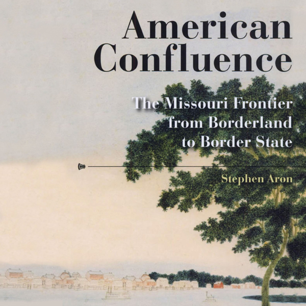 American Confluence: The Missouri Frontier from...