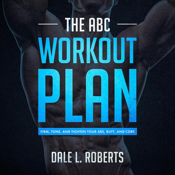 The ABC Workout Plan: Firm, Tone, and Tighten Y...