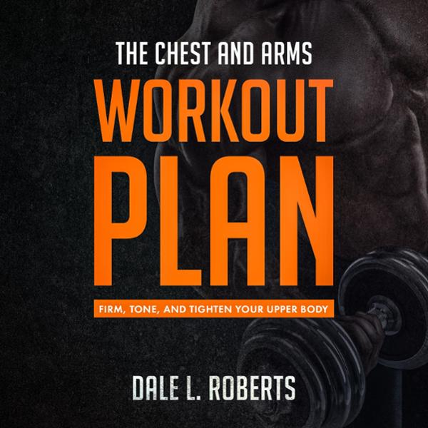 The Chest and Arms Workout Plan: Firm, Tone, an...
