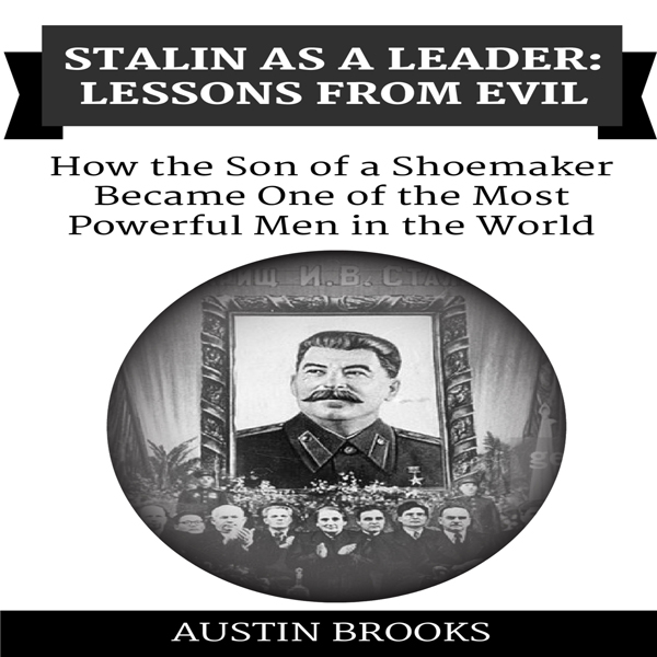 Stalin as a Leader: Lessons from Evil: How the ...
