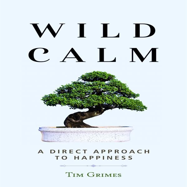 Wild Calm: A Direct Approach to Happiness , Hör...