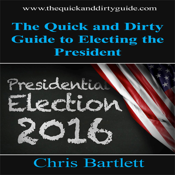 The Quick and Dirty Guide to Electing the Presi...