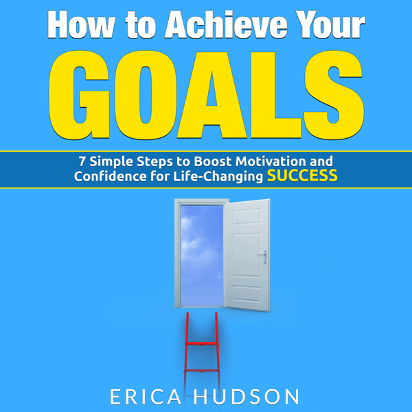 How to Achieve Your Goals: 7 Simple Steps to Bo...