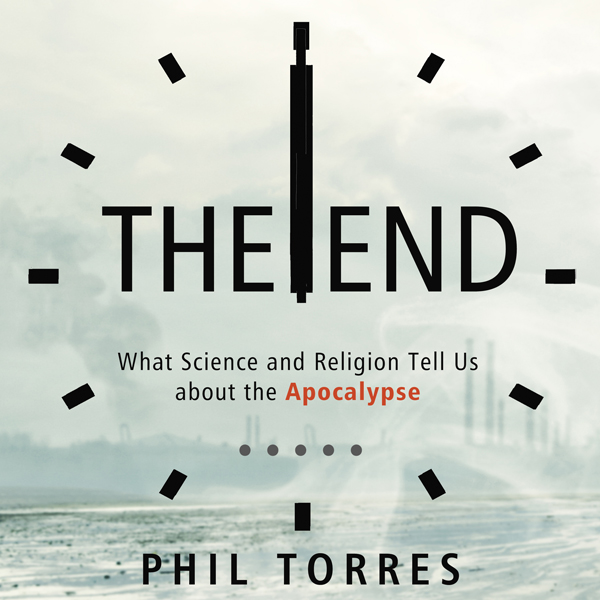 The End: What Science and Religion Tell Us Abou...