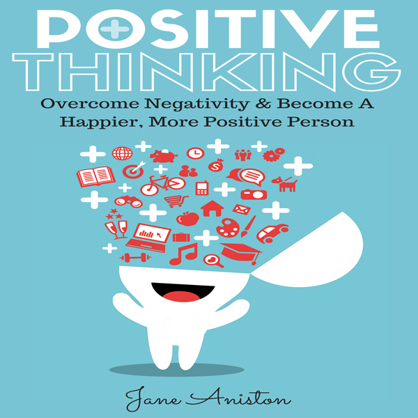 Positive Thinking: Overcome Negativity & Become...