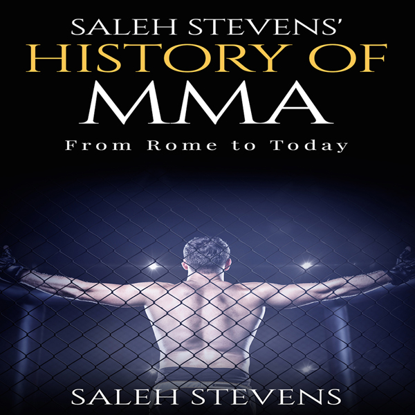 Saleh Stevens´ History of MMA: From Rome to Tod...