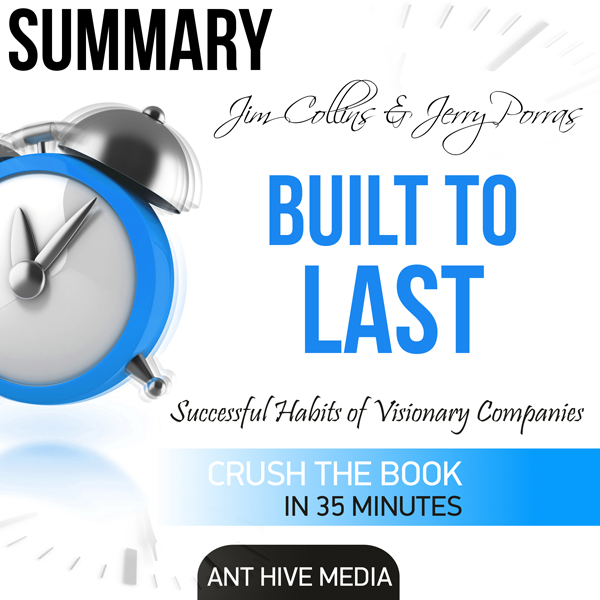 Summary Jim Collins and Jerry Porras´ Built to ...