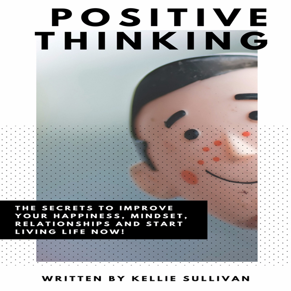 Positive Thinking: The Secrets to Improve Your ...