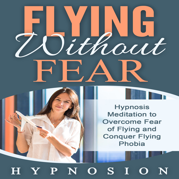 Flying Without Fear: Hypnosis Meditation to Ove...