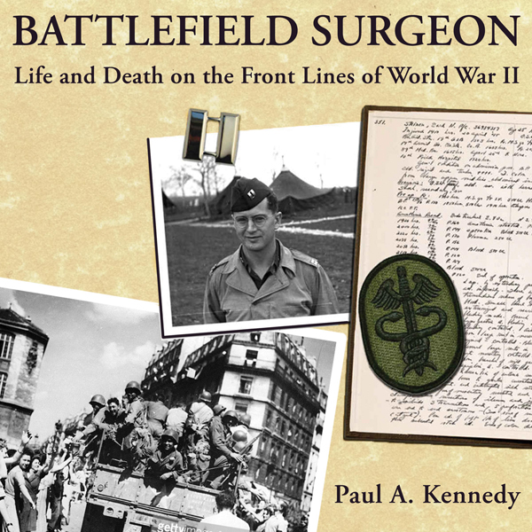 Battlefield Surgeon: Life and Death on the Fron...