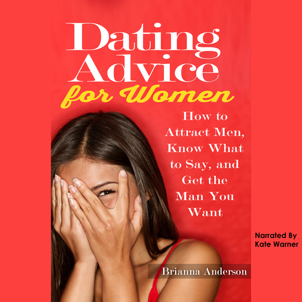 Dating Advice for Women: How to Attract Men, Kn...