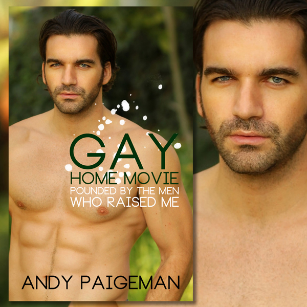 Gay Home Movie: Pounded by the Men Who Raised M...