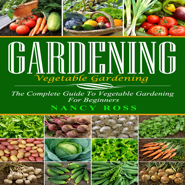 Gardening: The Complete Guide to Vegetable Gard...