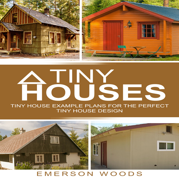 Tiny Houses: Tiny House Example Plans for the P...