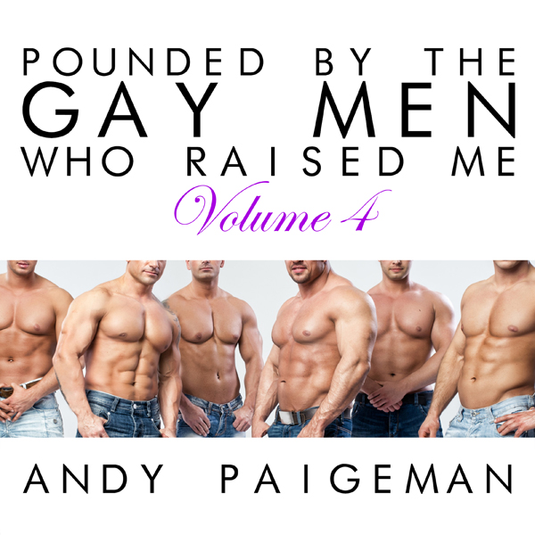 Pounded by the Gay Men Who Raised Me, Volume 4 ...