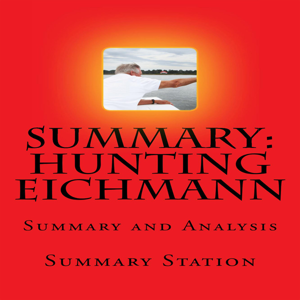 Summary and Analysis of Hunting Eichmann: How a...
