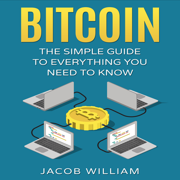 Bitcoin: The Simple Guide to Everything You Nee...