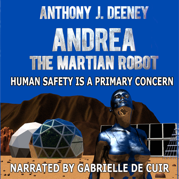 Andrea the Martian Robot: Human Safety Is a Primary Concern , Hörbuch, Digital, 1, 139min
