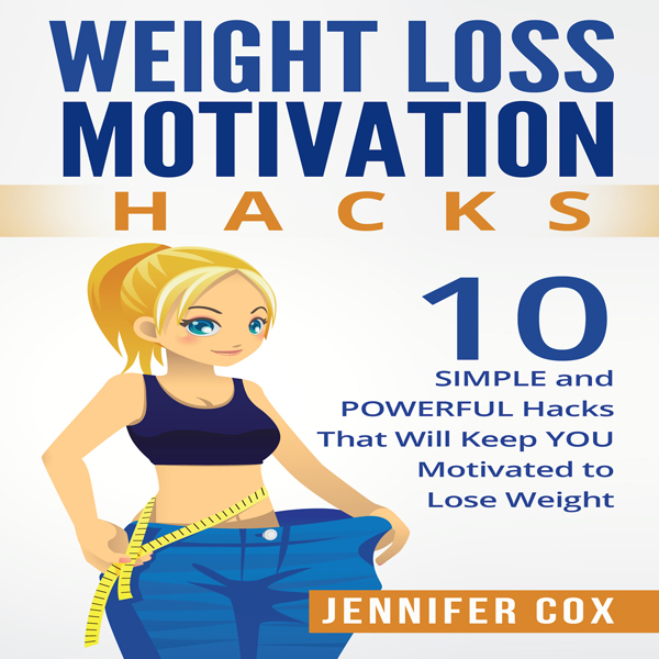 Weight Loss Motivation Hacks: 10 Simple and Powerful Hacks That Will Keep You Motivated to Lose Weight , Hörbuch, Digital, 1, 36min