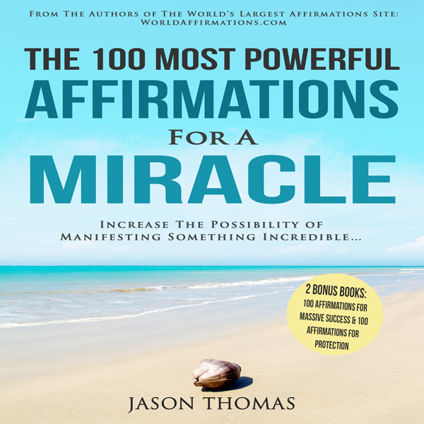 The 100 Most Powerful Affirmations for a Miracl...