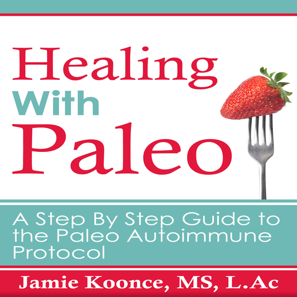 Healing with Paleo: A Step by Step Guide to the...