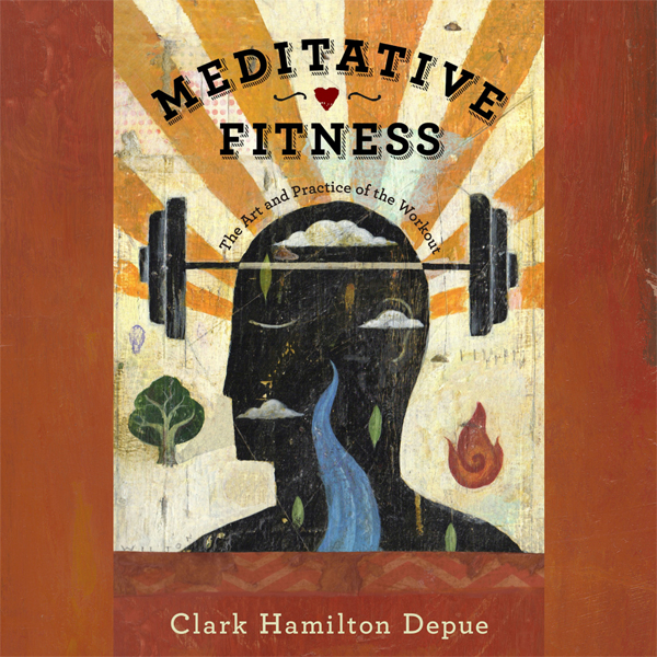 Meditative Fitness: The Art and Practice of the...