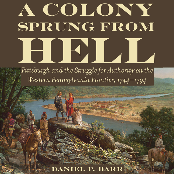 A Colony Sprung from Hell: Pittsburgh and the S...