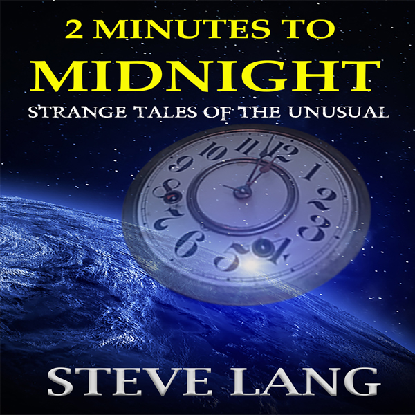 2 Minutes to Midnight: Strange Tales of the Unu...