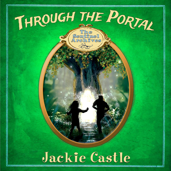 Through the Portal: The Sentinel Archives, Book...
