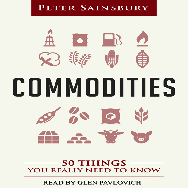 Commodities: 50 Things You Really Need to Know ...