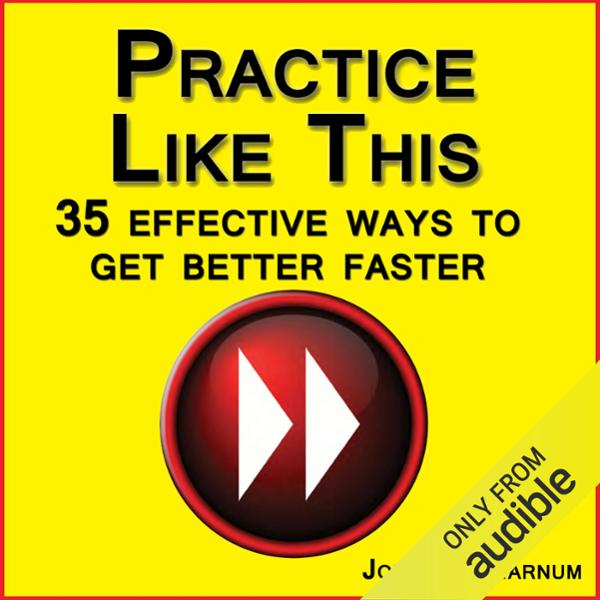 Practice Like This!: 35 Effective Ways to Get B...