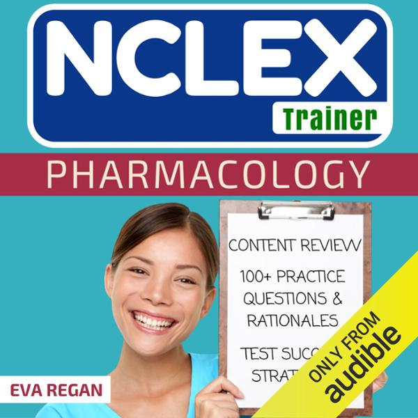 Pharmacology: The NCLEX Trainer: 100+ Specific ...