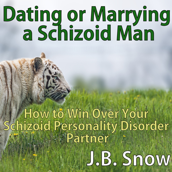 Dating or Marrying a Schizoid Man: How to Win o...