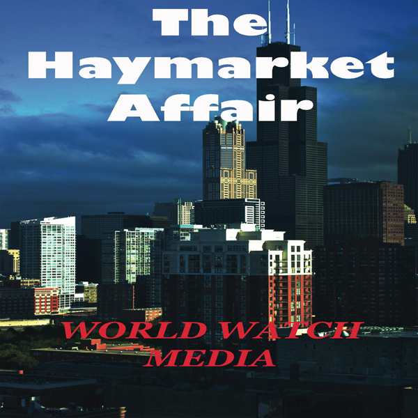 The Haymarket Affair: The Historic Chicago Even...