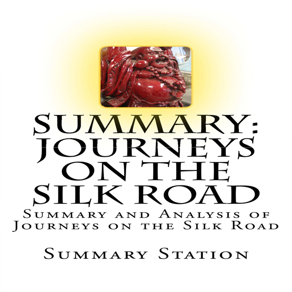 Summary and Analysis of Journeys on the Silk Road: A Desert Explorer, Buddha´s Secret Library, and the Unearthing of the Worl..., Hörbuch, Digital, 1, 28min