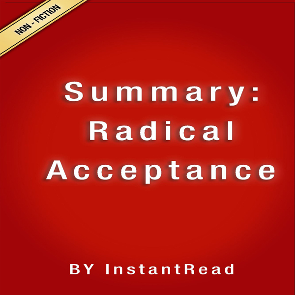 Summary: Radical Acceptance: Embracing Your Lif...
