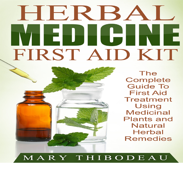 Herbal Medicine First Aid Kit: The Complete Gui...