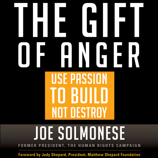 The Gift of Anger: How to Use Passion to Build,...