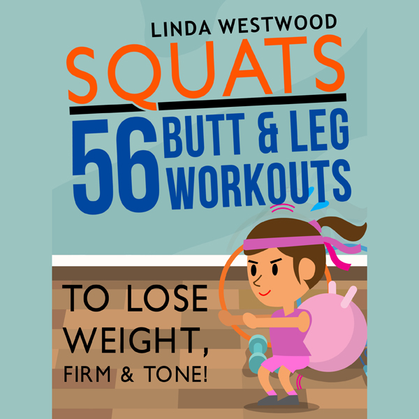 Squats: 56 Butt & Leg Workouts to Lose Weight, ...