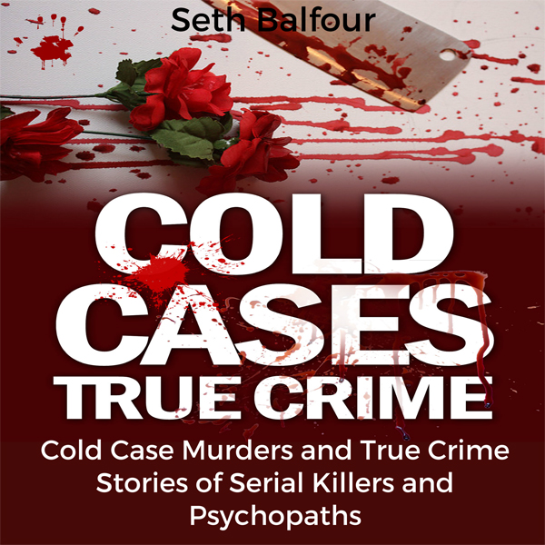 Cold Cases True Crime: Cold Case Murders and True Crime Stories of Serial Killers and Psychopaths , Hörbuch, Digital, 1, 55min