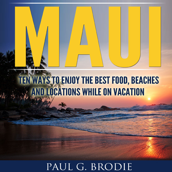 Maui: Ten Ways to Enjoy the Best Food, Beaches ...